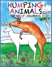 Humping Animals Adult Coloring Book Design: 30 Hilarious and Stress Relieving Animals gone Wild for your Coloring Pleasure (White Elephant Gift, Anima Cover Image
