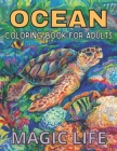 Ocean Coloring Book For Adults Magic Life: Dolphins, Whales, Shark, Fish, Jellyfish, Starfish, Seahorses, Turtles; ... Sea; Stress-Free Patterns Under Cover Image
