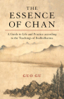 The Essence of Chan: A Guide to Life and Practice according to the Teachings of Bodhidharma Cover Image