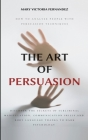 The Art of Persuasion: How to Analyze People with Persuasion Techniques. Discover the Secrets of Subliminal Manipulation, Communication skill Cover Image