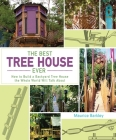 The Best Tree House Ever: How to Build a Backyard Tree House the Whole World Will Talk About Cover Image