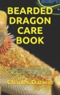 Bearded Dragon Care Book: Bearded Dragon Care Book: The Complete Guide on How to Breed, Feed, Raise and Care for Bearded Dragon Cover Image