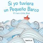Si yo tuviera un Pequeno Barco/ If I had a Little Boat (Bilingual Spanish English Edition) Cover Image