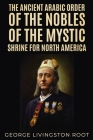 The Ancient Arabic Order of the Nobles of the Mystic Shrine for North America Cover Image