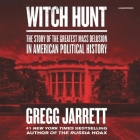 Witch Hunt Lib/E: The Story of the Greatest Mass Delusion in American Political History Cover Image
