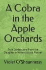 A Cobra in the Apple Orchards: True Confessions From the Daughter of A Narcissistic Mother Cover Image