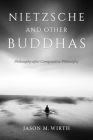 Nietzsche and Other Buddhas: Philosophy After Comparative Philosophy (World Philosophies) Cover Image