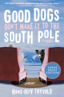 Good Dogs Don't Make It to the South Pole: A Novel Cover Image