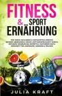 Fitness & Sport Ernährung: Für einen gesunden & definierten Körper Besser abnehmen & mehr Leistungsfähigkeit durch gesunde Ernährung - Rezepte & Cover Image