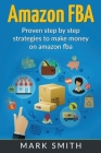 Amazon FBA: Beginners Guide - Proven Step By Step Strategies to Make Money On Amazon (Online Business #2) Cover Image