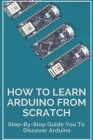 How To Learn Arduino From Scratch: Step-By-Step Guide You To Discover Arduino: Can I Use Python For Arduino Cover Image