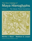 The New Catalog of Maya Hieroglyphs, Volume 1: The Classic Inscriptions (Civilization of the American Indian #247) Cover Image