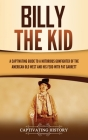 Billy the Kid: A Captivating Guide to a Notorious Gunfighter of the American Old West and His Feud with Pat Garrett Cover Image