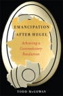 Emancipation After Hegel: Achieving a Contradictory Revolution Cover Image