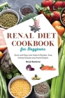 Renal Diet Cookbook for Beginners: Quick and Easy Low Sodium Recipes. Stop Kidney Disease and Avoid Dialysis Cover Image
