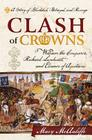Clash of Crowns: William the Conqueror, Richard Lionheart, and Eleanor of Aquitaine--A Story of Bloodshed, Betrayal, and Revenge Cover Image