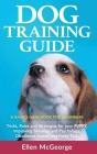 Dog Training Guide: A Basics Handbook for Beginners: Tricks, Rules and Strategies for Your Puppy, Improving Behavior and Psychology, Obedi Cover Image