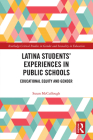 Latina Students' Experiences in Public Schools: Educational Equity and Gender (Routledge Critical Studies in Gender and Sexuality in Educat) Cover Image