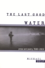The Last Good Water: Prose and Poetry, 1988-2003 (Great Lakes Books) Cover Image