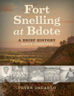 Fort Snelling at Bdote Updated Edition: A Brief History Cover Image