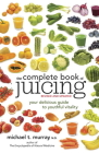 The Complete Book of Juicing: Your Delicious Guide to Youthful Vitality Cover Image
