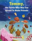 Tommy, the Turtle who was too Afraid to Make Friends Cover Image