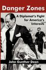 Danger Zones: A Diplomat's Fight for America's Interests (Memoirs and Occasional Papers Series / Association for Diplo) Cover Image