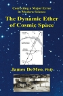 The Dynamic Ether of Cosmic Space: Correcting a Major Error in Modern Science Cover Image