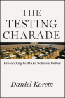 The Testing Charade: Pretending to Make Schools Better Cover Image