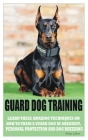 Guard Dog Training: Learn These Amazing Techniques on How to Train a Guard Dog in Obedient, Personal Protection and Dog Breeding Cover Image
