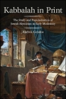 Kabbalah in Print: The Study and Popularization of Jewish Mysticism in Early Modernity Cover Image