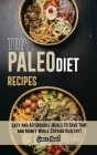 Top Paleo Diet Recipes: Easy and Affordable Meals to Save Time and Money While Staying Healthy! (with pictures) Cover Image