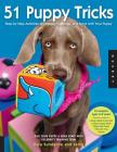 51 Puppy Tricks: Step-by-Step Activities to Engage, Challenge, and Bond with Your Puppy (Dog Tricks and Training #3) Cover Image