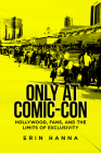 Only at Comic-Con: Hollywood, Fans, and the Limits of Exclusivity Cover Image
