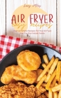 Air Fryer Easy Recipes: Over 50 Simple Recipes For Your Air Fryer And For Your Instant Vortex Cover Image