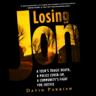 Losing Jon: A Teen's Tragic Death, a Police Cover-Up, a Community's Fight for Justice Cover Image