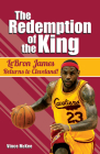 The Redemption of the King: Lebron James Returns to Cleveland! Cover Image