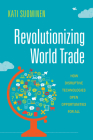 Revolutionizing World Trade: How Disruptive Technologies Open Opportunities for All (Emerging Frontiers in the Global Economy) Cover Image