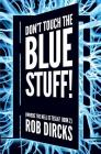 Don't Touch the Blue Stuff! (Where the Hell is Tesla? Book 2) Cover Image