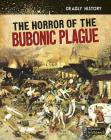 The Horror of the Bubonic Plague (Deadly History) Cover Image