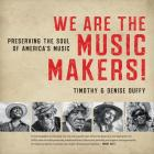 We Are the Music Makers!: Preserving the Soul of America's Music Cover Image