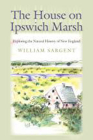 The House on Ipswich Marsh: Exploring the Natural History of New England Cover Image