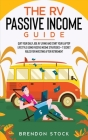 The RV Passive Income Guide 978-1-80268-771-2: Quit Your Daily Job, RV Living and Start Your Laptop Lifestyle using Passive Income Strategies + 7 Secr Cover Image