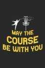 May The Course Be With You: Disc golf scorebook with 120 disc golf score sheets - Gifts for Golf Men/Women - 6