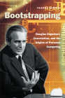 Bootstrapping: Douglas Engelbart, Coevolution, and the Origins of Personal Computing (Writing Science) Cover Image
