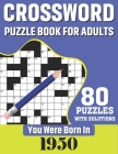 You Were Born In 1950: Crossword Puzzle Book For Adults: 80 Large Print Challenging Crossword Puzzles Book With Solutions For Adults Seniors Cover Image