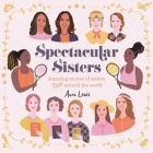 Spectacular Sisters Lib/E: Amazing Stories of Sisters from Around the World Cover Image