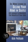Six-Word Lessons on Selling Your Home in Seattle: 100 Lessons to Maximize the Results of Your Sale Cover Image