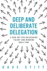 Deep and deliberate delegation: A new art for unleashing talent and winning back time Cover Image