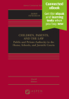Children, Parents, and the Law: Public and Private Authority in the Home, Schools, and Juvenile Courts [Connected Ebook] (Aspen Casebook) Cover Image